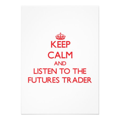 Keep Calm and Listen to the Futures Trader Invitations