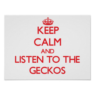 Keep calm and listen to the Geckos Poster