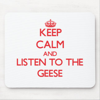 Keep calm and listen to the Geese Mouse Pad