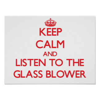 Keep Calm and Listen to the Glass Blower Print