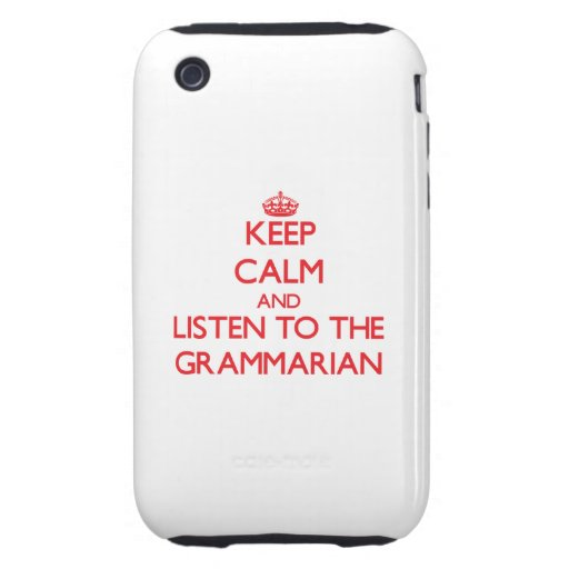 Keep Calm and Listen to the Grammarian Tough iPhone 3 Cover