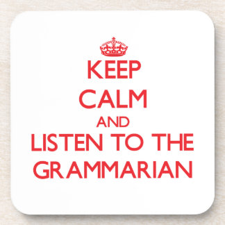 Keep Calm and Listen to the Grammarian Drink Coaster