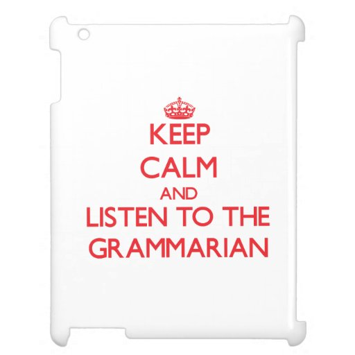 Keep Calm and Listen to the Grammarian iPad Cases