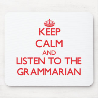 Keep Calm and Listen to the Grammarian Mousepad