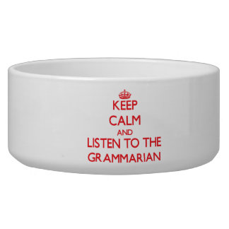 Keep Calm and Listen to the Grammarian Pet Water Bowls
