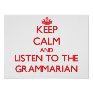 Keep Calm and Listen to the Grammarian Poster