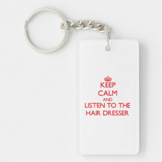 Keep Calm and Listen to the Hair Dresser Double-Sided Rectangular Acrylic Key Ring