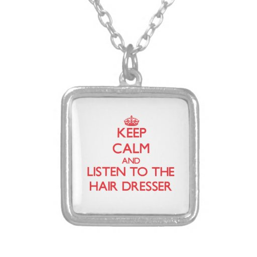 Keep Calm and Listen to the Hair Dresser Personalized Necklace