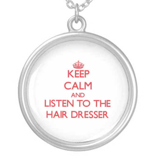 Keep Calm and Listen to the Hair Dresser Necklace