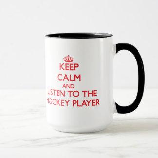 Keep Calm and Listen to the Hockey Player Mug