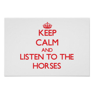 Keep calm and listen to the Horses Poster