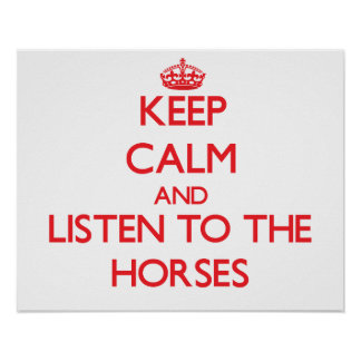 Keep calm and listen to the Horses Posters