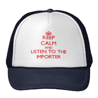 Keep Calm and Listen to the Importer Trucker Hat