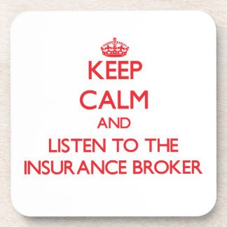 Keep Calm and Listen to the Insurance Broker Drink Coaster