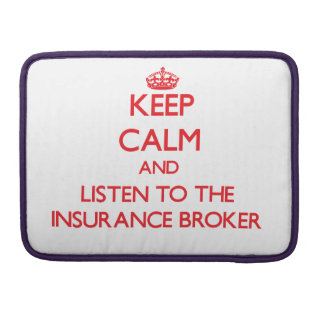 Keep Calm and Listen to the Insurance Broker Sleeve For MacBooks