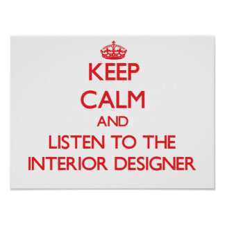 Keep Calm and Listen to the Interior Designer Poster