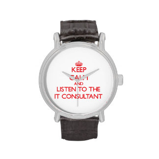 Keep Calm and Listen to the It Consultant Wristwatch