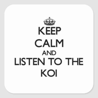 Keep calm and Listen to the Koi Square Stickers