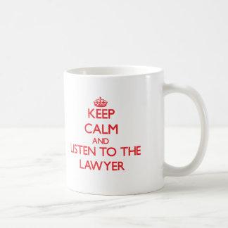 Keep Calm and Listen to the Lawyer Coffee Mug