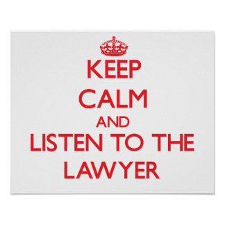 Keep Calm and Listen to the Lawyer Poster