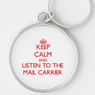 Keep Calm and Listen to the Mail Carrier Keychains