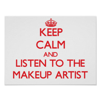 Keep Calm and Listen to the Makeup Artist Poster