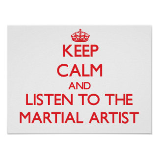 Keep Calm and Listen to the Martial Artist Print
