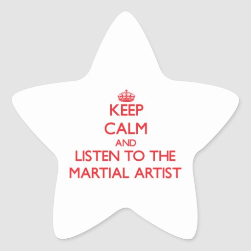 Keep Calm and Listen to the Martial Artist Stickers