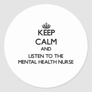 Keep Calm and Listen to the Mental Health Nurse Stickers