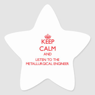 Keep Calm and Listen to the Metallurgical Engineer Sticker