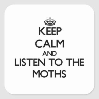 Keep calm and Listen to the Moths Square Stickers