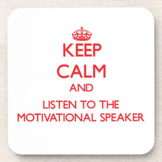 Keep Calm and Listen to the Motivational Speaker Coasters