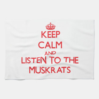 Keep calm and listen to the Muskrats Tea Towel
