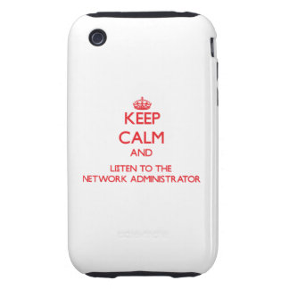 Keep Calm and Listen to the Network Administrator iPhone 3 Tough Covers