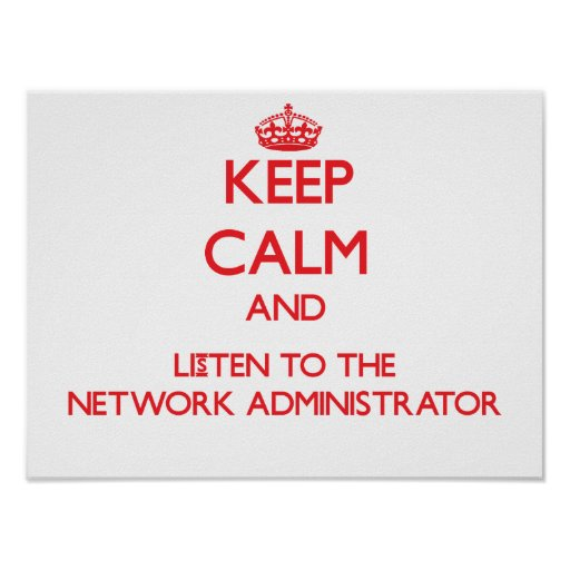Keep Calm and Listen to the Network Administrator Poster