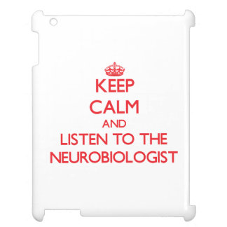 Keep Calm and Listen to the Neurobiologist iPad Covers