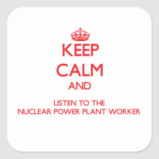 Keep Calm and Listen to the Nuclear Power Plant Wo Square Stickers