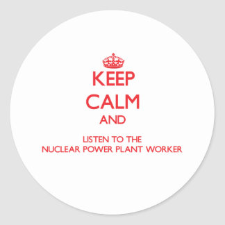 Keep Calm and Listen to the Nuclear Power Plant Wo Round Stickers