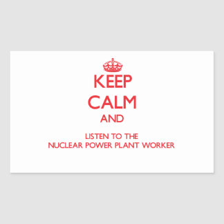 Keep Calm and Listen to the Nuclear Power Plant Wo Rectangular Sticker