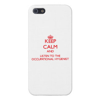 Keep Calm and Listen to the Occupational Hygienist iPhone 5 Cases