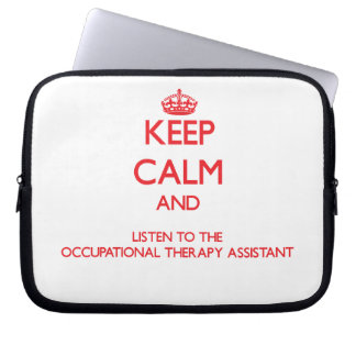 Keep Calm and Listen to the Occupational Therapy A Laptop Computer Sleeves