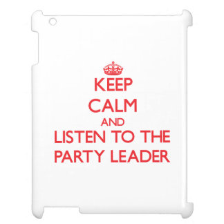 Keep Calm and Listen to the Party Leader Case For The iPad 2 3 4
