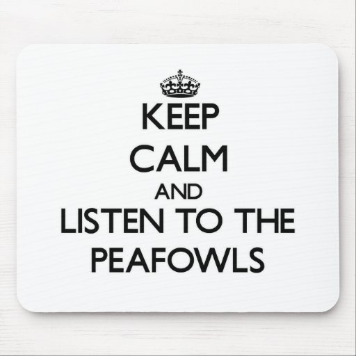 Keep calm and Listen to the Peafowls Mouse Pad