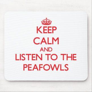 Keep calm and listen to the Peafowls Mousepad