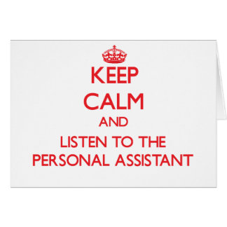 Keep Calm and Listen to the Personal Assistant Greeting Card