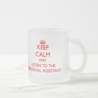 Keep Calm and Listen to the Personal Assistant Frosted Glass Coffee Mug