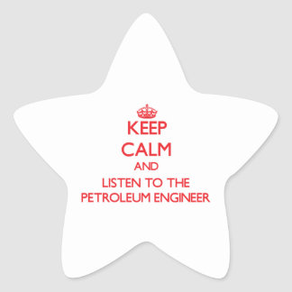 Keep Calm and Listen to the Petroleum Engineer Stickers