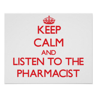 Keep Calm and Listen to the Pharmacist Poster