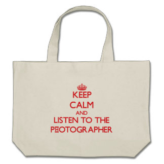 Keep Calm and Listen to the Photographer Canvas Bags
