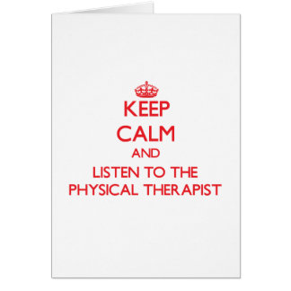 Keep Calm and Listen to the Physical Therapist Greeting Card